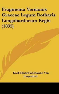 Fragmenta Versionis Graecae Legum Rotharis Longobardorum Regis (1835) by Karl Eduard Zachariae Von Lingenthal