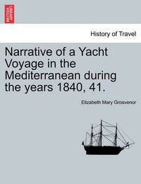 Narrative of a Yacht Voyage in the Mediterranean During the Years 1840, 41. by Elizabeth Mary Grosvenor