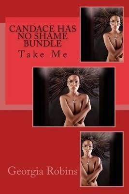 Candace Has No Shame Bundle: Take Me by Georgia Robins image