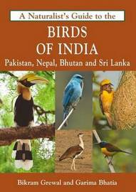 Naturalist's Guide to the Birds of India by Bikram Grewal