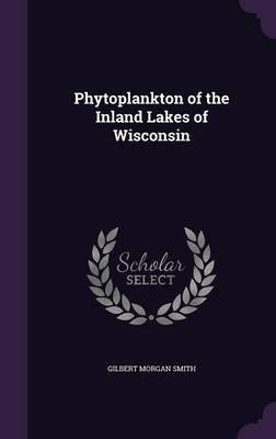 Phytoplankton of the Inland Lakes of Wisconsin by Gilbert Morgan Smith image