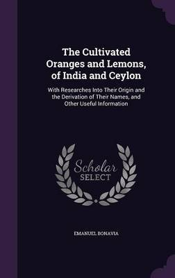 The Cultivated Oranges and Lemons, of India and Ceylon by Emanuel Bonavia