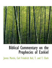 Biblical Commentary on the Prophecies of Ezekiel by James Martin
