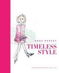 Timeless Style: Dressing well for the rest of you life by Anna Harvey