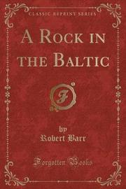 A Rock in the Baltic (Classic Reprint) by Robert Barr
