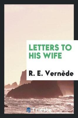 Letters to His Wife by R E Vernede image