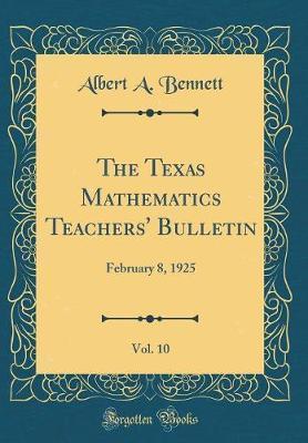 The Texas Mathematics Teachers' Bulletin, Vol. 10 by Albert A Bennett image