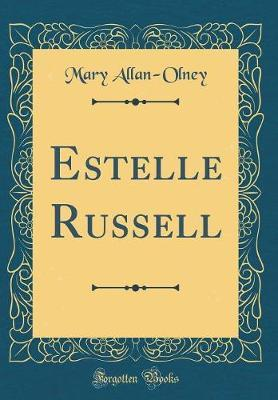 Estelle Russell (Classic Reprint) by Mary Allan- Olney