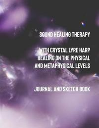 Sound Healing Therapy with Crystal Lyre Harp Healing on the Physical and Metaphysical Levels by Crystal Sunrise