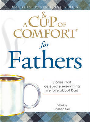 "A ""Cup of Comfort"" for Fathers: Stories That Celebrate Everything We Love About Dad"