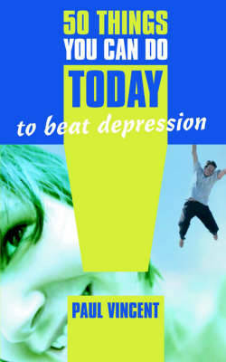 50 Things You Can Do Today to Beat Depression by Paul Vincent