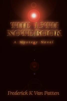 The 13th Notebook: A Mystery Novel by Frederick K. Van Patten image