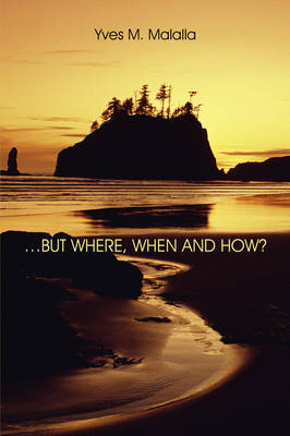 ...But Where, When and How? by Yves M. Malalla image