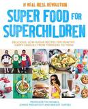 Superfood for Superchildren: Delicious, Low-Sugar Recipes for Healthy, Happy Children, from Toddlers to Teens by Professor Tim Noakes