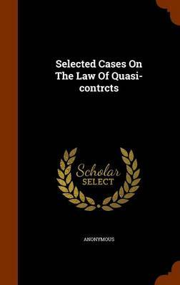 Selected Cases on the Law of Quasi-Contrcts by * Anonymous
