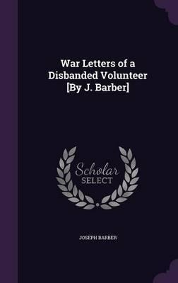 War Letters of a Disbanded Volunteer [By J. Barber] by Joseph Barber image