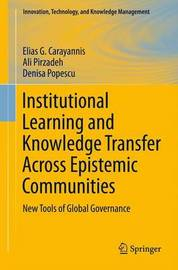 Institutional Learning and Knowledge Transfer Across Epistemic Communities by Elias G Carayannis