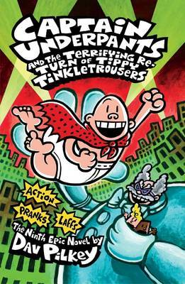 Captain Underpants #9: Captain Underpants and the Terrifying Return of Tippy Tinkletrousers by Dav Pilkey