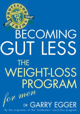 Professor Trim's Becoming Gutless: Weight Loss for Men by Garry Egger