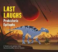 Last Laughs Prehistoric Epitaphs by Jane Yolen