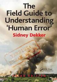 The Field Guide to Understanding 'Human Error' by Sidney Dekker