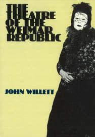 Theatre of Weimar Republic by John Willett image