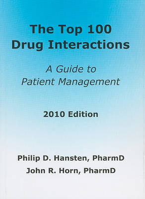 The Top 100 Drug Interactions: A Guide to Patient Management by Philip D Hansten, Pharmd