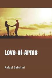 Love-at-Arms by Rafael Sabatini