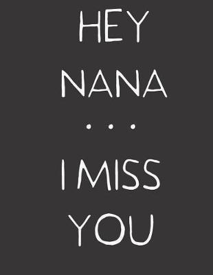Hey Nana ... I Miss You by Hope Noble