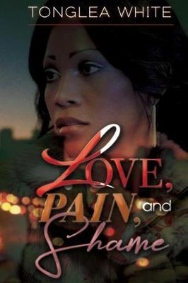 Love, Pain and Shame by Tonglea White