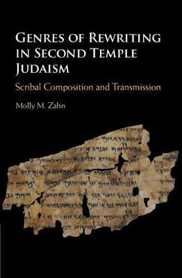 Genres of Rewriting in Second Temple Judaism by Molly M. Zahn