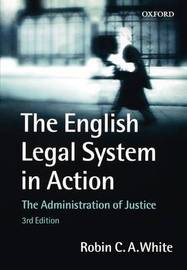 The English Legal System in Action by Robin White
