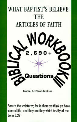 What Baptist's Believe: The Articles of Faith: Biblical Workbook III: 2690+ Questions by Darrel O'Neal Jenkins image