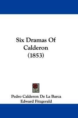 Six Dramas Of Calderon (1853) by Pedro Calderon de la Barca image