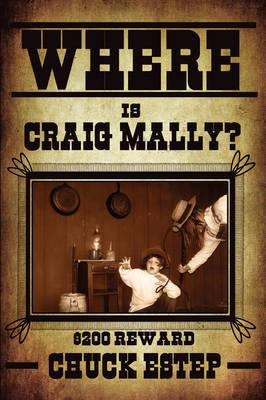 Where Is Craig Mally? by Chuck Estep