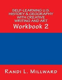 Self-Learning U.S. History & Geography with Creative Writing and Art by Randi L Millward