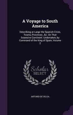 A Voyage to South America by Antonio De Ulloa