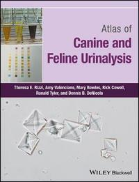 Atlas of Canine and Feline Urinalysis by Theresa E. Rizzi