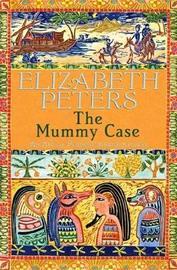 The Mummy Case (Amelia Peabody Mystery #3) by Elizabeth Peters
