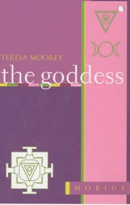 The Mobius Guide to the Goddess by Teresa Moorey