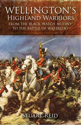 Wellington's Highland Warriors by Stuart Reid