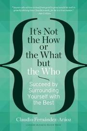 It's Not the How or the What but the Who by Claudio Fernandez Araoz