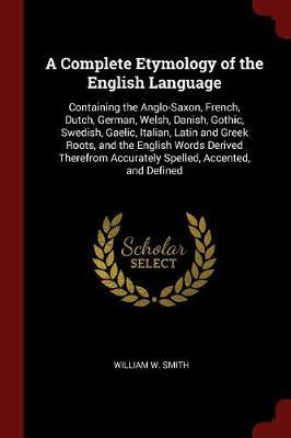 A Complete Etymology of the English Language by William W Smith