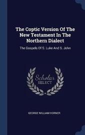 The Coptic Version of the New Testament in the Northern Dialect by George William Horner image