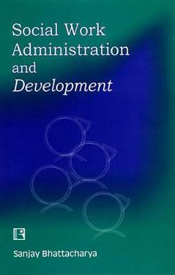 Social Work Administration and Development by Sanjay Bhattacharya image