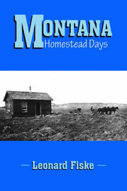 Montana Homestead Days by Leonard Fiske image