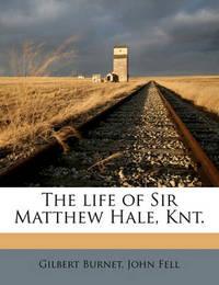 The Life of Sir Matthew Hale, Knt. by Gilbert Burnet