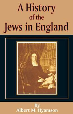 A History of the Jews in England by Albert Montefiore Hyamson