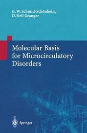 Molecular Basis for Microcirculatory Disorders by Geert Schmid-Schonbein