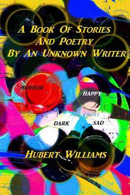 A Book of Stories and Poetry by an Unknown Writer by Hubert Williams image